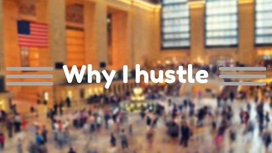 Why I hustle