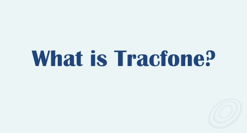 What is TracFone and Why TracFone?