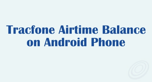 How to Check Tracfone Airtime Balance on Android Phone