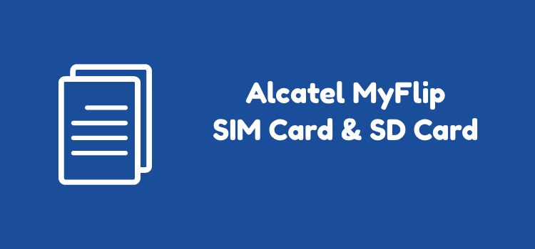 Alcatel MyFlip SIM Card and SD Card Guide