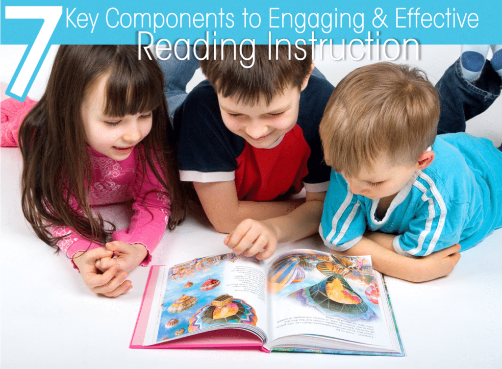 7 Key Components to Effective and Engaging Reading Instruction