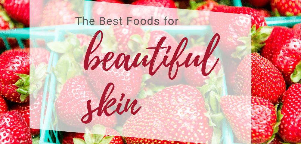 Best foods for beautiful skin