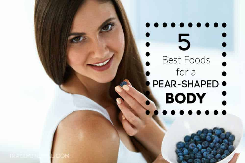 best foods for a pear shaped body