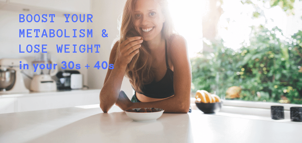 Boost your metabolism & lose weight in your 30s and 40s