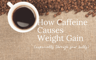 How Caffeine Can Cause Weight Gain – Especially Through Your Belly