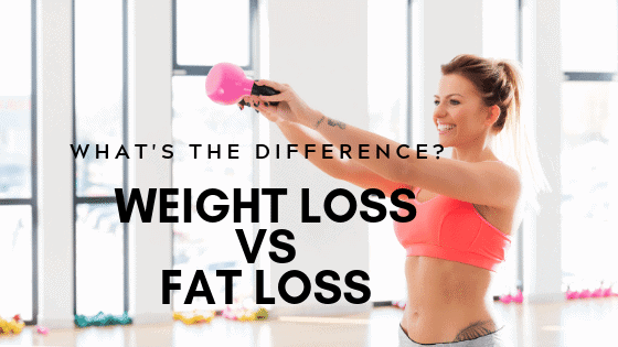 what's the difference? weight loss fat loss
