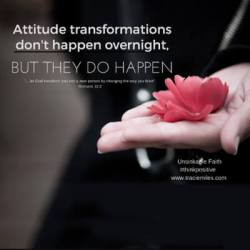 Attitude transformations don't happen over night, but they do happen. #thinkpositive - Tracie Miles, Unsinkable Faith