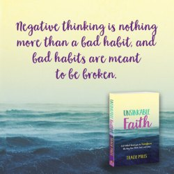 Negative thinking is nothing more than a bad habit, and bad habits are meant to be broken. #thinkpositive - Tracie Miles, Unsinkable Faith