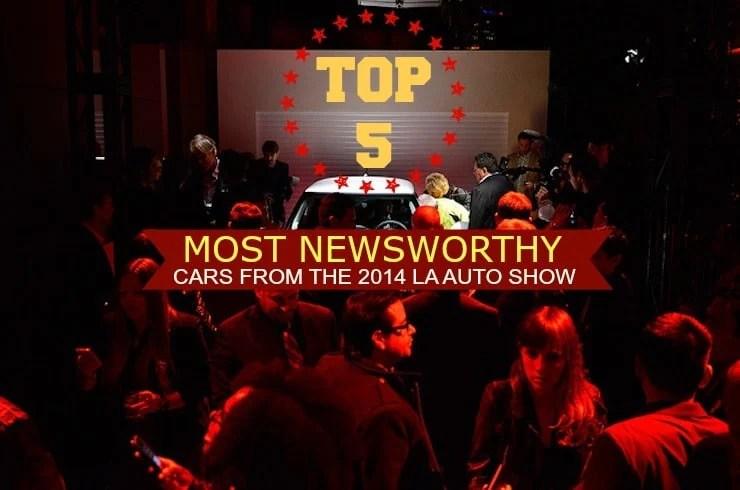 2014 La Auto Show Top 5 Most Newsworthy Cars