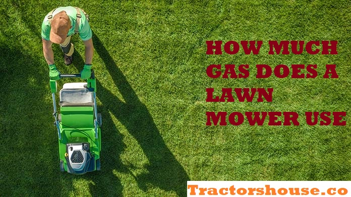 HOW MUCH GAS DOES A LAWN MOWER USE