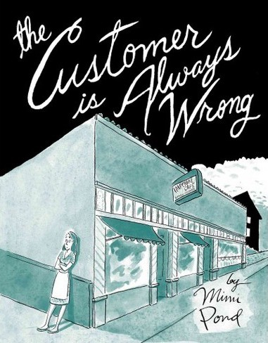 The Customer Is Always Wrong by Mimi Pond