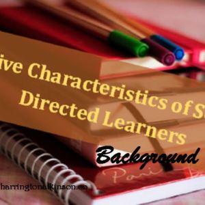 Five Characteristics of Self-directed Learners Background