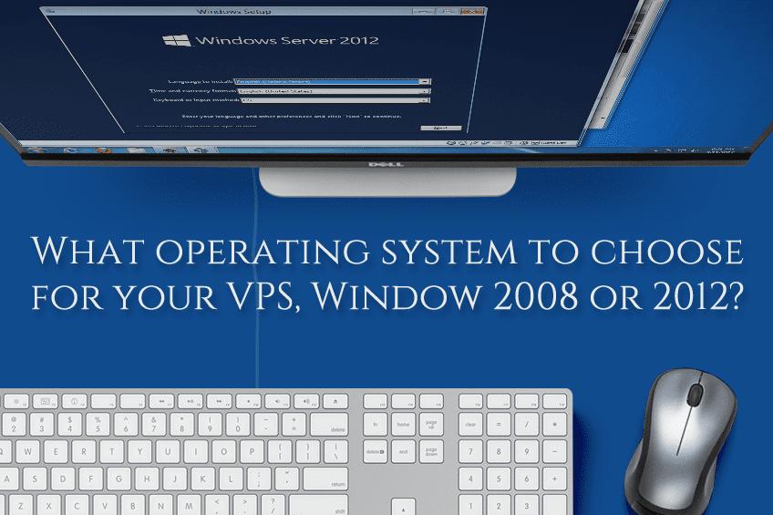 Какую операционную систему выбрать для вашего VPS, Window 2008 или 2012?