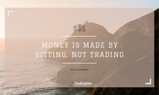 Money is made by sitting, not trading. -Jesse Livermore-