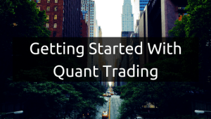 Getting Started With Quant Trading