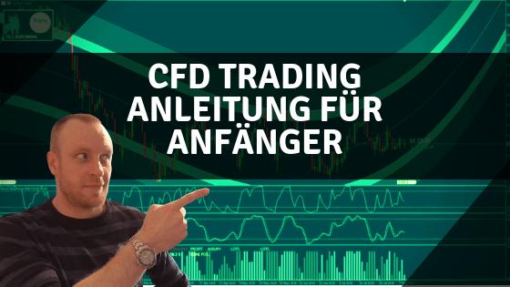 CFD Trading Anleitung für Anfänger aus der Praxis – Glasklare Profi Anleitung