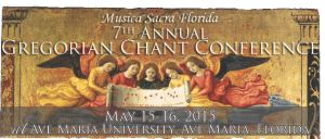 7th Anual Gregorian Chant Conference at Ave Maria University in Florida Begins Next Week May 15th