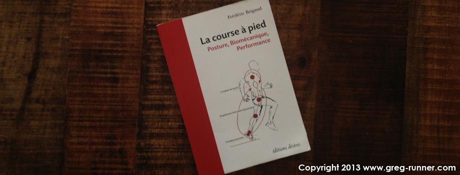 Livre: la course à pied, posture, biomécanique et performance - Fred Brigaud - Editions Désiris