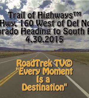 Highway 160-Colorado-West-Del Norte-Trail of Highways-RoadTrek TV-Get Lost in America-Organic-Content-Marketing-Social-Media-Travel-Tom Ski-Skibowski-Social SEO-Photography