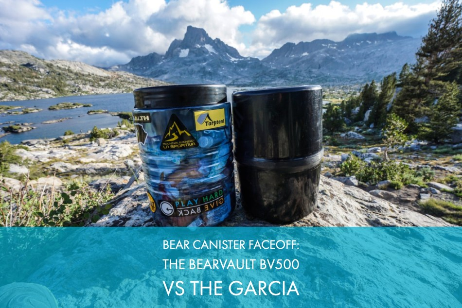 Gear Review Bear Canister Faceoff: The BearVault BV500 vs The Garcia