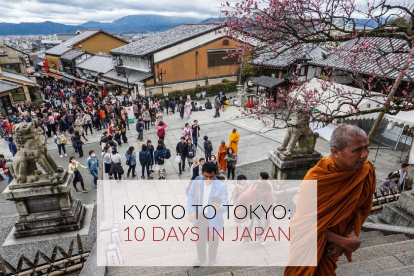 Kyoto to Tokyo: A 10 Day Itinerary For Visiting Japan