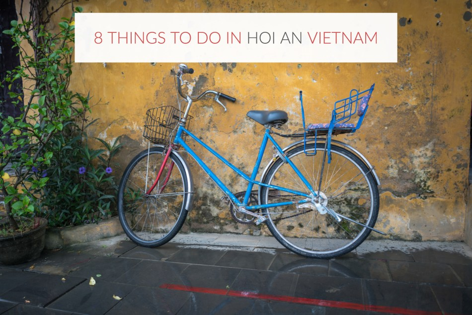 8 Things To Do In Hoi An Vietnam