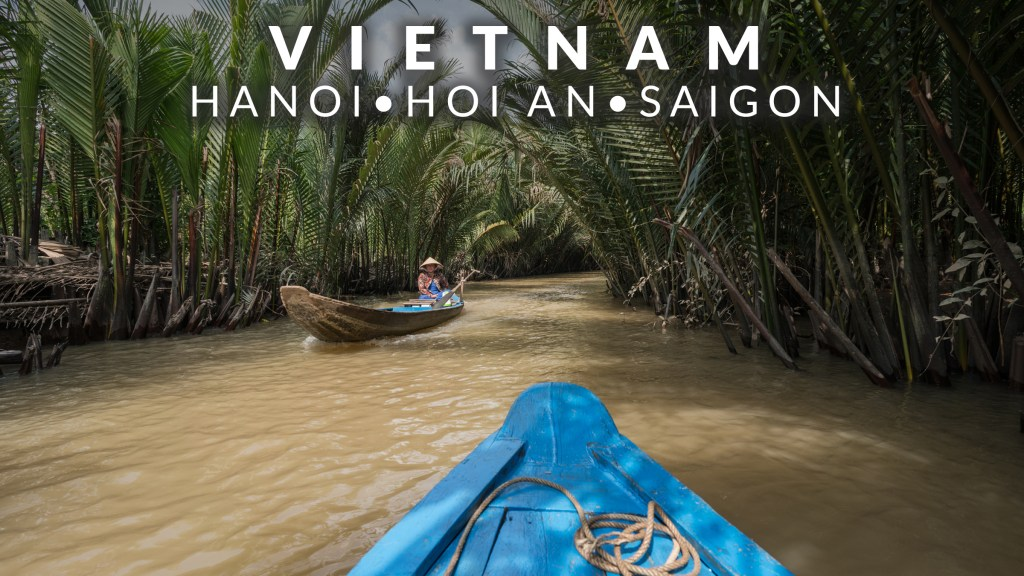 Vietnam Video: Highlights From Hanoi, Hoi An, and Saigon