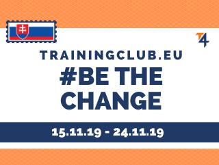 Training Course: Be the Change  Deadline: 15/11/19     Location: Trnava Slovakia