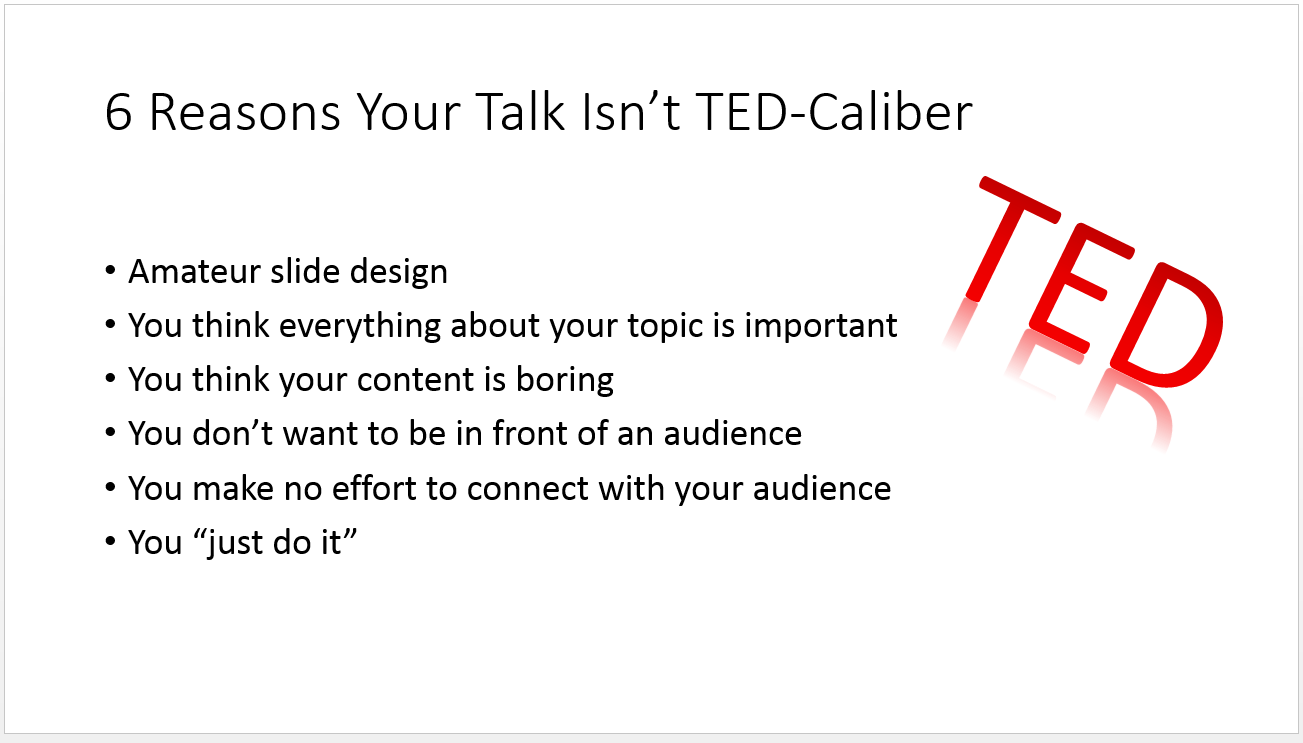 "reasons your presentation is no ted talk train like a champion you think everything about your topic is important when everything you have to say is ""important"" then nothing is a priority ted speakers understand that"