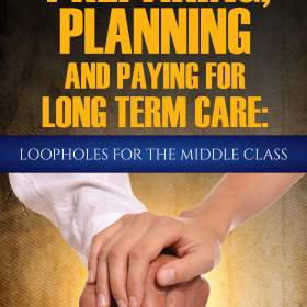 Preparing, Planning and Paying for Long Term Care:Loopholes for the Middle Class