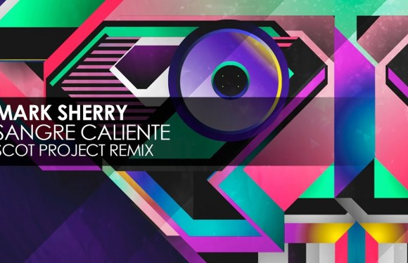 Mark Sherry – Sangre Caliente (Scot Project Remix)
