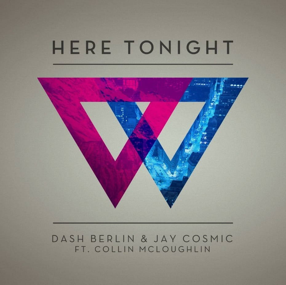 Dash Berlin & Jay Cosmic Ft Collin Mcloughlin  Here Tonight