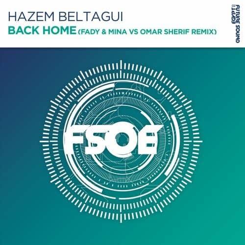 Hazem Beltagui Feat. Adara - Back Home (Fady & Mina Vs. Omar Sherif Extended Remix)