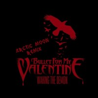 Bullet For My Valentine - Waking The Demon (Arctic Moon Extended Remix)