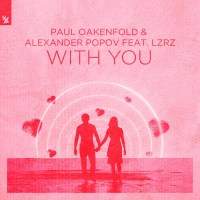 Paul Oakenfold & Alexander Popov feat. LZRZ - With You