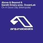 Above & Beyond & Gareth Emery Pres. OceanLab – On A Good Day (Metropolis)