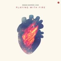 Dennis Sheperd x EKE - Playing With Fire