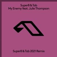 Super8 & Tab feat. Julie Thompson - My Enemy (Super8 & Tab 2021 Remix)