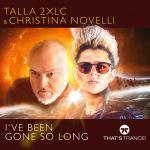 Talla 2XLC & Christina Novelli – I've Been Gone So Long