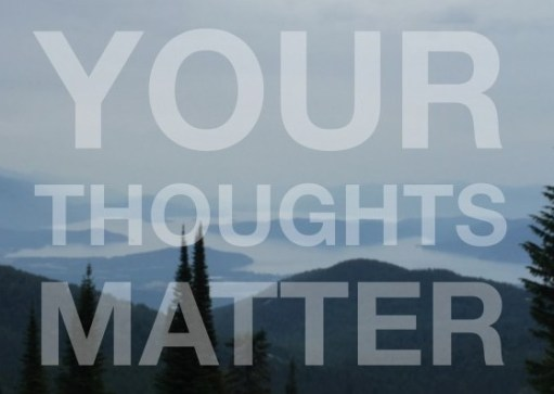 Your thoughts matter