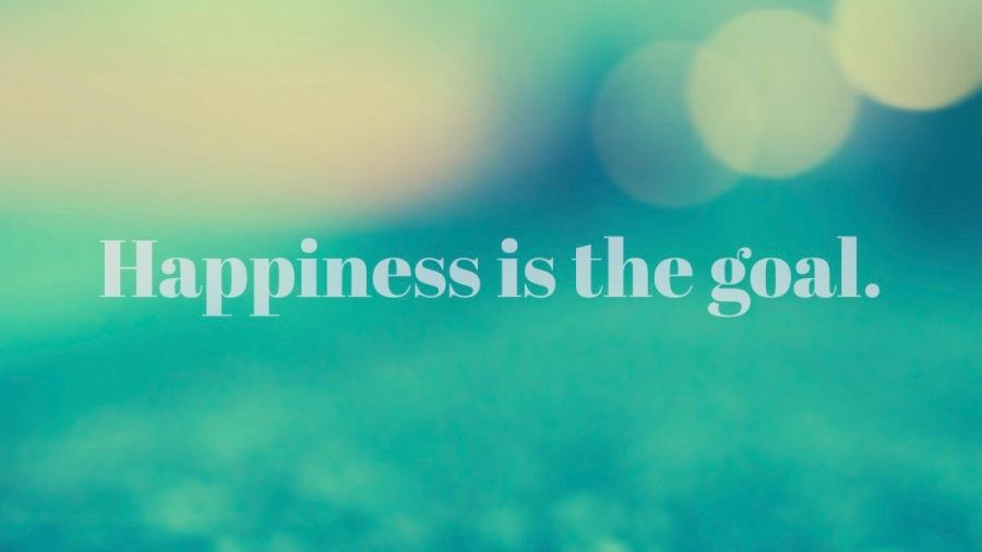happiness is the goal