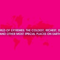 WORLD OF EXTREMES: A list of the richest, coldest, highest and other most special places on earth
