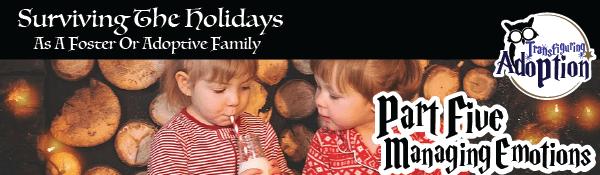surviving-holidays-foster-adoptive-families-part-five-managing-emotions-transfiguring-adoption-header