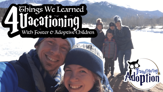 4-things-we-learned-vacationing-foster-adoptive-kids-transfiguring-adoption-rectangle