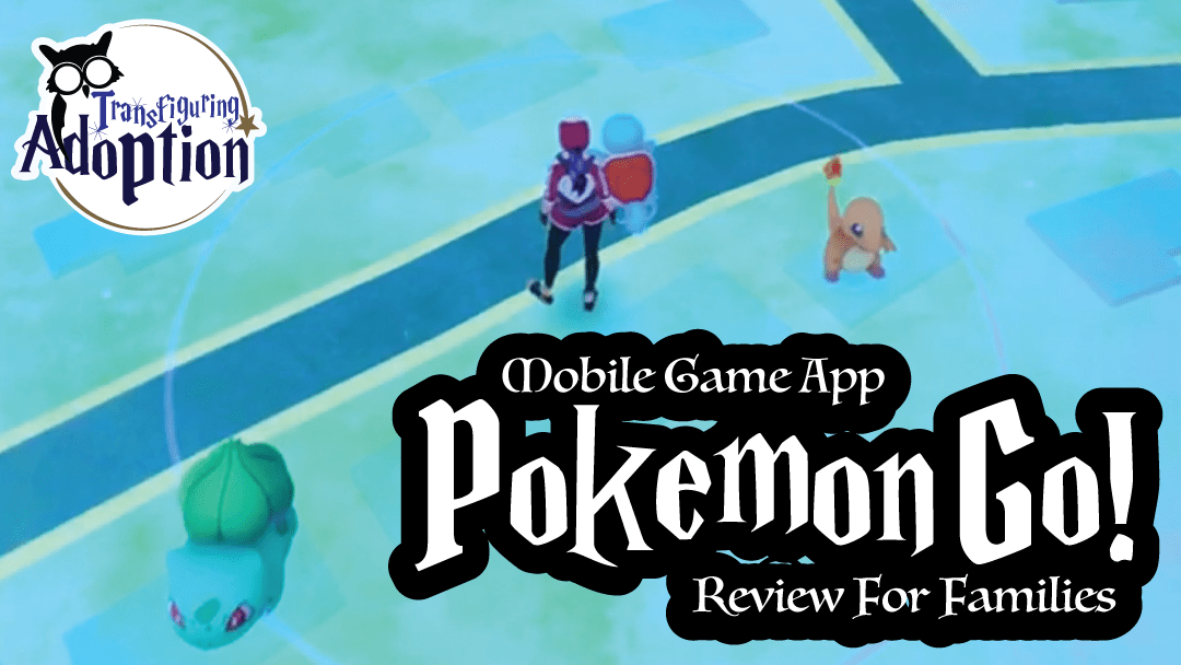 Pokémon GO! – Mobile Game App – Family Review – Transfiguring Adoption