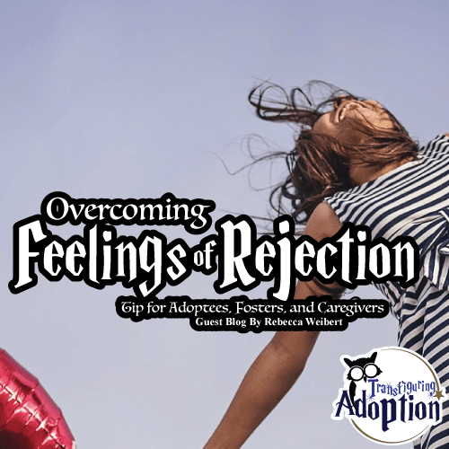 overcoming-feelings-rejection-foster-adoptee-caregiver-square