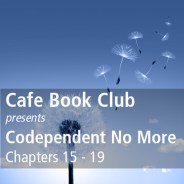 TC336: Cafe Book Club – Codependent No More – Ch 15 – 19