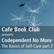 TC 334: Cafe Book Club – Codependent No More – Self-Care part 2