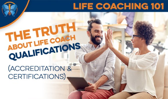 Life Coaching 101: The Truth About Life Coach Qualifications ...