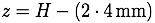 z=H-(2*4mm)